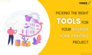 Picking the Right Tools for Your Interior Home Painting Project
