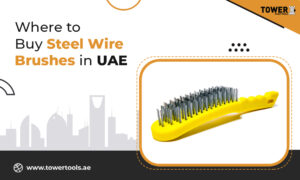 Where to Buy Steel Wire Brushes in UAE